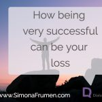 How Being Very Successful Can Be Your Loss